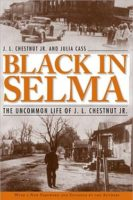 Black in Selma: The Uncommon Life of J.L. Chestnut, Jr.